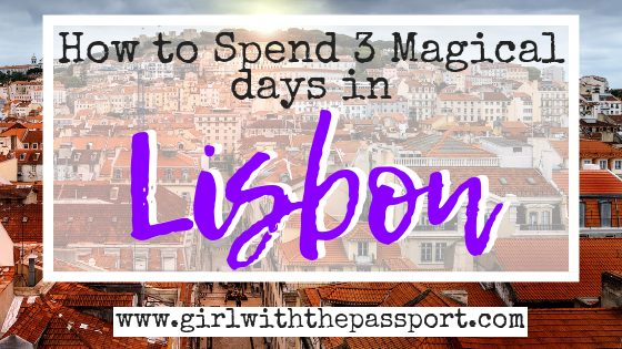 Lisbon 3 Day Itinerary: A Guide to Falling in Love with this Enchanting City