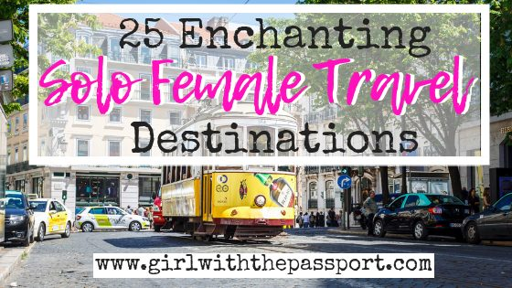 Solo Female Travel Destinations: 25 of the Best Cities to Travel Alone