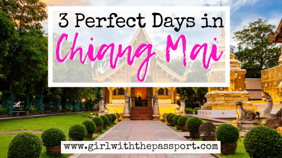 The Perfect 3 Day Chiang Mai Itinerary!